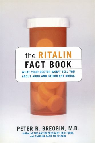 Ritalin Is Unlikely To Hurt Childrens >> The Ritalin Fact Book What Your Doctor By Peter R Breggin