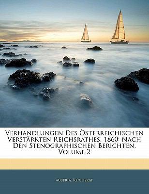 Paperback Verhandlungen Des ?sterreichischen Verst?rkten Reichsrathes, 1860: Nach Den Stenographischen Berichten, Volume 2 Book