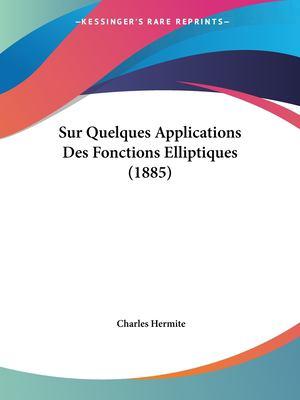 Sur Quelques Applications des Fonctions Elliptiques - Charles Hermite
