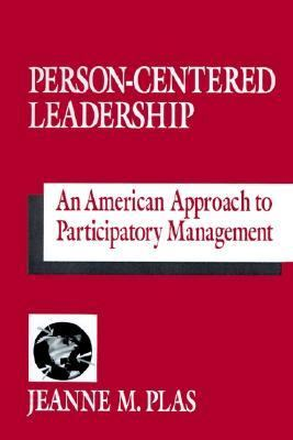 Person-Centered Leadership : An American Approach to Participatory Management - Jeanne M. Plas