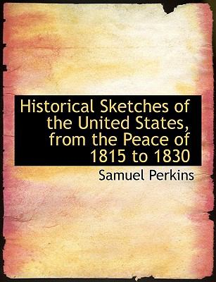 Paperback Historical Sketches of the United States, from the Peace of 1815 To 1830 [Large Print] Book