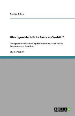Gleichgeschlechtliche Paare als Vorbild? : Das gesellschaftliche Kapital homosexueller Paare, Personen und Familien - Annika Onken