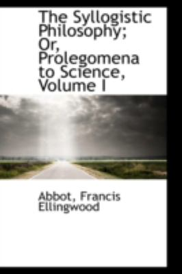 Paperback The Syllogistic Philosophy; or, Prolegomena to Science Book