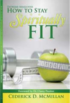Perfect Paperback How to Stay Spiritually Fit : Extreme Makeover Book