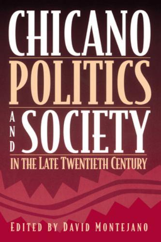 Chicano Politics and Society in the Late Twentieth Century - David Montejano