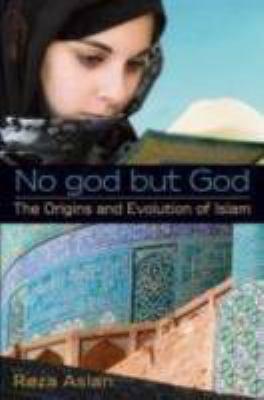 No God but God : The Origins and Evolution of Islam - Reza Aslan