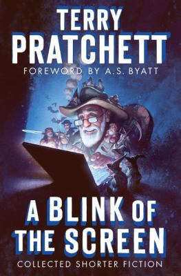 A Blink of the Screen : Collected Shorter Fiction - Terry Pratchett