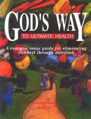 0929619021 - George H. Malkmus; Michael I. Dykes: God's Way to Ultimate Health: A Common Sense Guide for Eliminating Sickness through Nutrition - Book