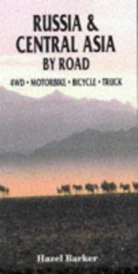 Russia and Central Asia by Road - David Thurlow; Hazel Barker