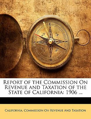 Paperback Report of the Commission on Revenue and Taxation of the State of Californi : 1906 ... Book