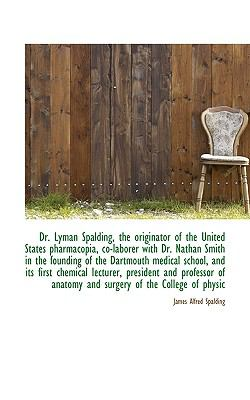 Paperback Dr Lyman Spalding, the Originator of the United States Pharmacopia, Co-Laborer with Dr Nathan Smit Book