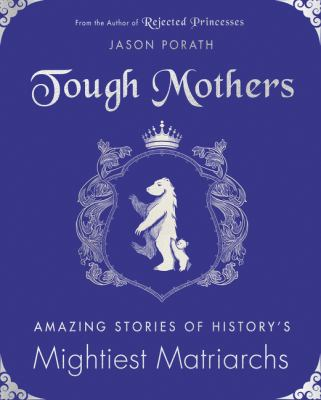 Hardcover Tough Mothers : Amazing Stories of the Awesome Power of History's Mightiest Matriarchs Book