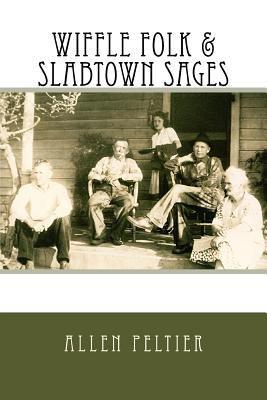 Wiffle Folk and Slabtown Sages - Allen Peltier