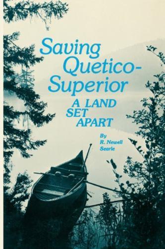 Saving Quetico-Superior : A Land Set Apart - R. Newell Searle