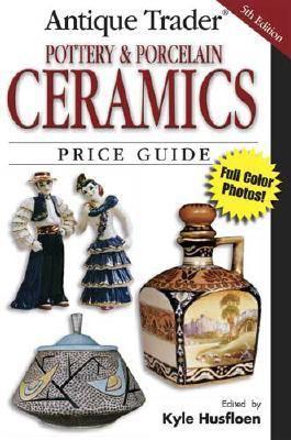 antique trader pottery porcelain book by kyle husfloen rh thriftbooks com antique price guide 2018 antique price guide 2016