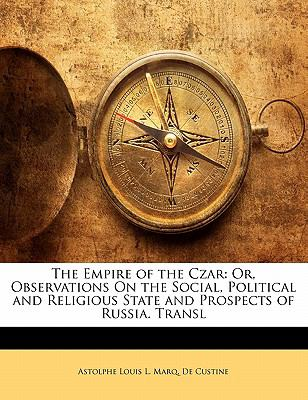 Paperback The Empire of the Czar : Or, Observations on the Social, Political and Religious State and Prospects of Russia. Transl Book