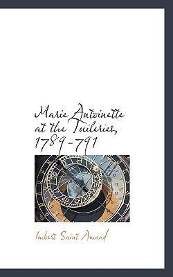 Paperback Marie Antoinette at the Tuileries, 1789-791 Book