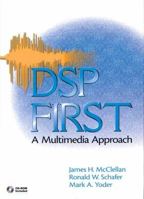 DSP First : A Multimedia Approach - Ronald W. Schafer; Mark A. Yoder; James H. McClellan