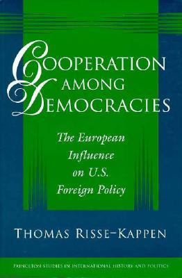 Cooperation among Democracies : The European Influence on U. S. Foreign Policy - Thomas Risse-Kappen