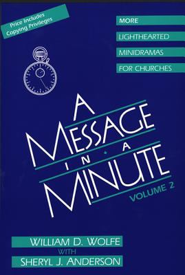 A Message in a Minute Vol. 2 : More Lighthearted Minidramas for Churches - Sheryl J. Anderson; William D. Wolfe