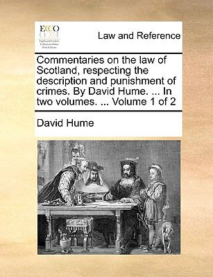 Commentaries on the Law of Scotland, Respecting the Description and Punishment of Crimes by David Hume In - David Hume