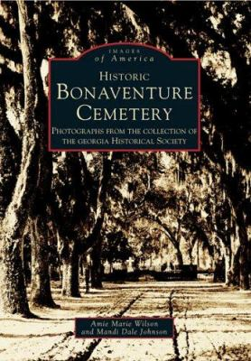 Historic Bonaventure Cemetery: Photographs from the Collection of the Georgia Historical Society - Book  of the Images of America: Georgia