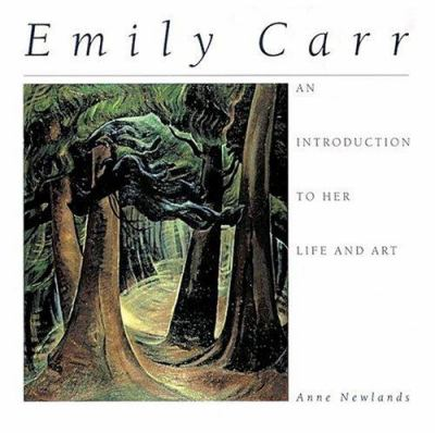 Emily Carr : An Introduction to Her Life and Art - Anne Newlands