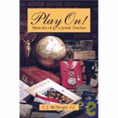 Play On! : Memoirs of a Jesuit Teacher - C. J. McNaspy