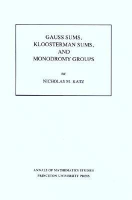 Gauss Sums, Kloosterman Sums and Monodromy Groups - Nicholas M. Katz