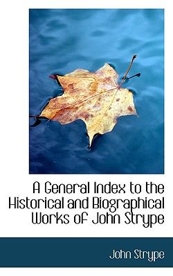 Paperback A General Index to the Historical and Biographical Works of John Strype Book