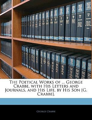 Paperback The Poetical Works of George Crabbe, with His Letters and Journals, and His Life, by His Son [G Crabbe] Book