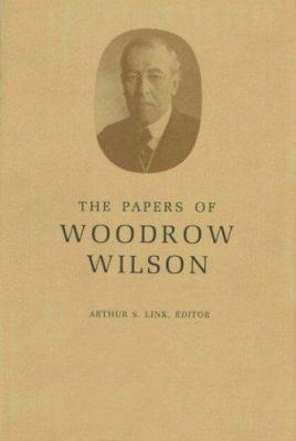 Papers of Woodrow Wilson - Woodrow Wilson