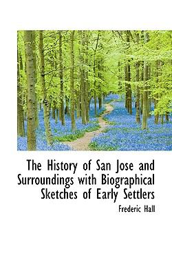 Paperback The History of San Jos? and Surroundings with Biographical Sketches of Early Settlers Book