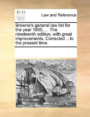 Browne's General Law List for the Year 1800, the Nineteenth Edition, with Great Improvements Corrected to the Present Time - Multiple Contributors, See Notes