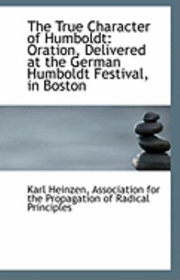 Paperback The True Character of Humboldt : Oration, Delivered at the German Humboldt Festival, in Boston Book