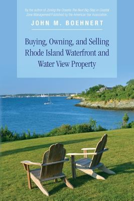 Buying, Owning, and Selling Rhode Island Waterfront and Water View Property : The Definitive Guide to Protecting Your Property Rights and Yo (0692568964 14737307) photo