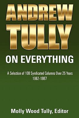 Andrew Tully on Everything : A Selection of 100 Syndicated Columns over 25 Years - Molly Tully