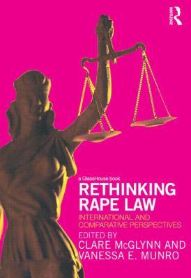 Rethinking Rape Law - Vanessa Munro; Clare McGlynn