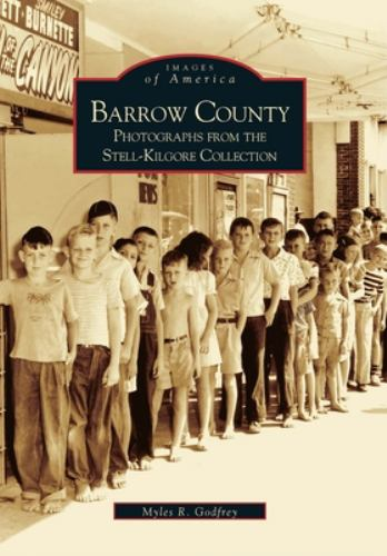 Barrow County: Photographs From the Stell-Gilgore Collection - Book  of the Images of America: Georgia