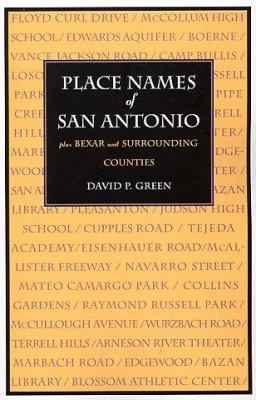 Place Names of San Antonio : Plus Bexar and Surrounding Counties - David P. Green