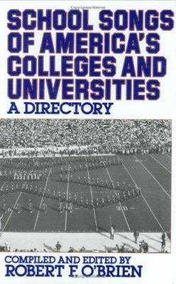 School Songs of America's Colleges and Universities : A Directory - Obrien, Robert