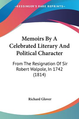Paperback Memoirs by a Celebrated Literary and Political Character : From the Resignation of Sir Robert Walpole, In 1742 (1814) Book