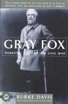 Gray Fox : Robert E. Lee and the Civil War - Burke Davis