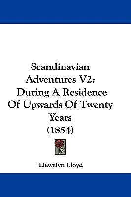 Hardcover Scandinavian Adventures V2 : During A Residence of Upwards of Twenty Years (1854) Book