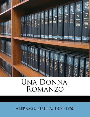 1245844083 - 1876-1960, Aleramo Sibilla: Una Donna, Romanzo - Libro
