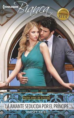 La Amante Seducida Por el Pr?ncipe : (the Mistress Seduced by the Prince) - Maisey Yates