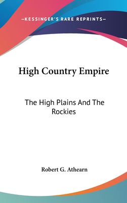 Hardcover High Country Empire : The High Plains and the Rockies Book