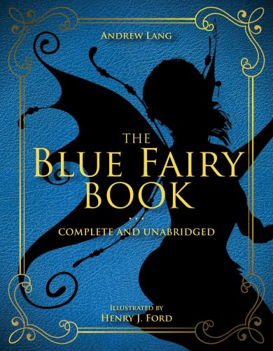 The Blue Fairy Book, 1: Complete and Unabridged 1631582763 Book Cover