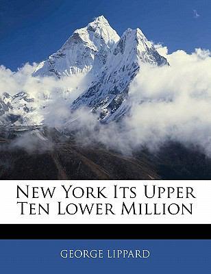 Paperback New York Its Upper Ten Lower Million Book