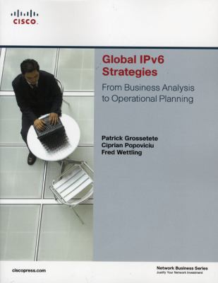 Global IPV6 Strategies : From Business Analysis to Operational Planning - Ciprian Popoviciu; Patrick Grossetete; Fred Wettling